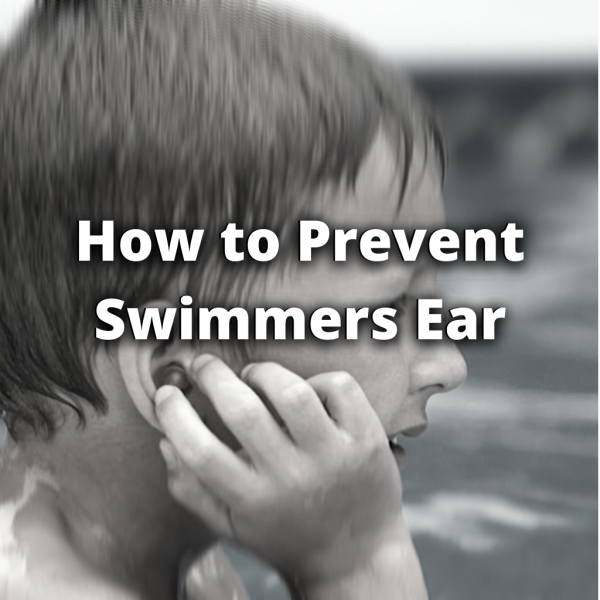 Preventing Swimmers Ear & Ear Aches