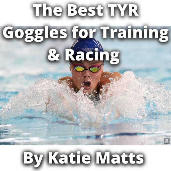 The Best TYR Goggles for Training and Racing by Katie Matts